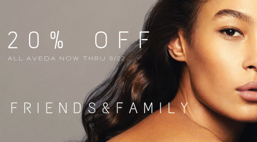 20% off AVEDA — Friends & Family